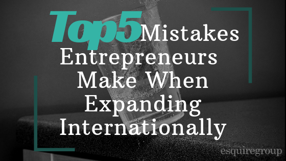 5 Mistakes Made by Entrepreneurs Going Internationally