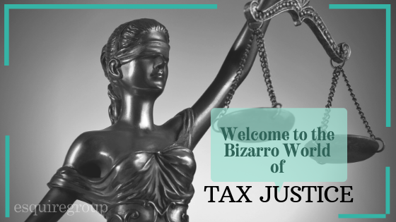 "Welcome to the Bizarro World of ""Tax Justice"""