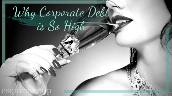 Why Corporate Debt is So High
