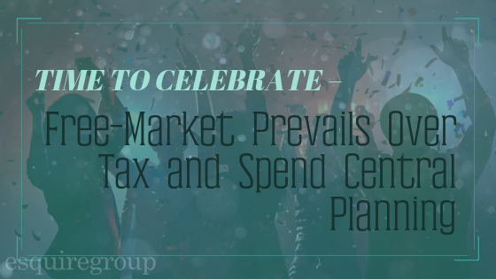 Time to Celebrate – Free-Market Prevails Over Tax and Spend Central Planning