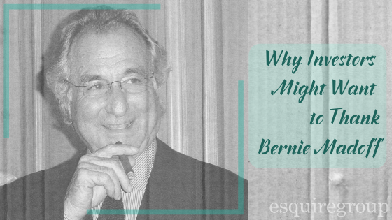 Why Investors Might Want to Thank Bernie Madoff